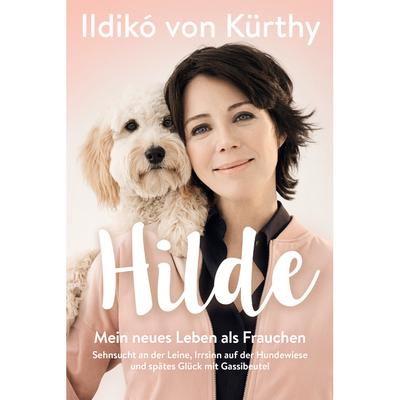Hilde - mein Leben als Frauchen - Ildiko von Kürthy